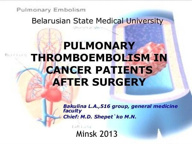 Belarusian State Medical UniversityPULMONARYTHROMBOEMBOLISM INCANCER PATIENTSAFTER SURGERYBakulina L.A.,516 group, general...