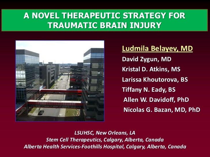 A NOVEL THERAPEUTIC STRATEGY FOR TRAUMATIC BRAIN INJURY <br />Ludmila Belayev, MD<br />David Zygun, MD<br />Kristal D. Atk...