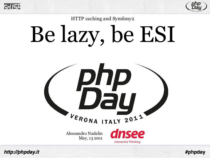 HTTP caching and Symfony2Be lazy, be ESI   Alessandro Nadalin         May, 13 2011