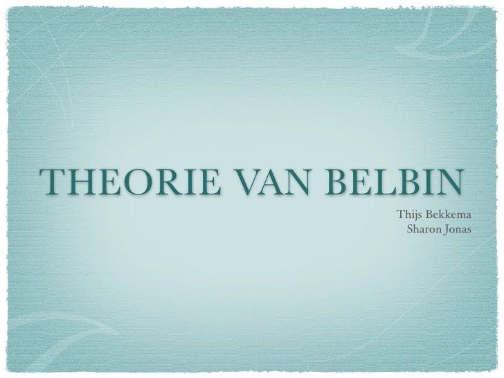 THEORIE VAN BELBIN                Thijs Bekkema                 Sharon Jonas