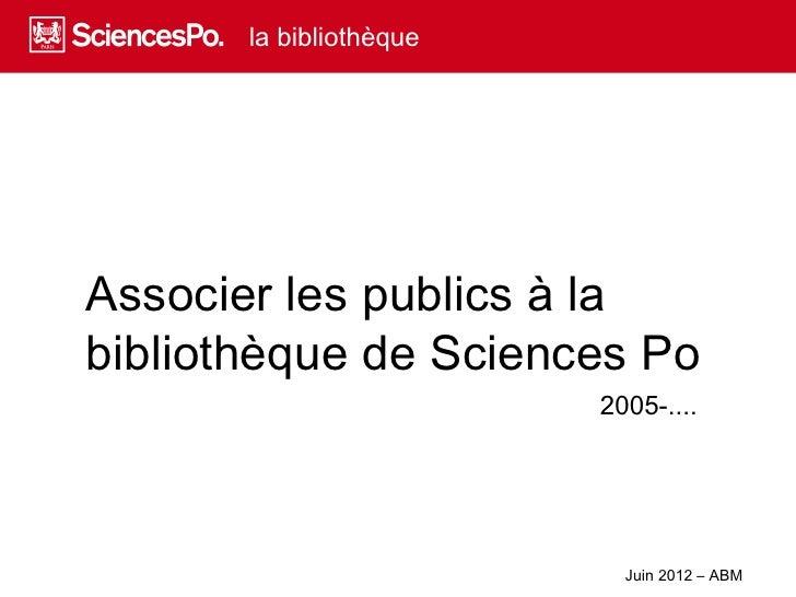 la bibliothèqueAssocier les publics à labibliothèque de Sciences Po                         2005-....                     ...