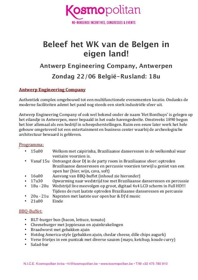 Beleef het WK van de Belgen in eigen land! Antwerp Engineering Company, Antwerpen Zondag 22/06 België-Rusland: 18u  Antwer...