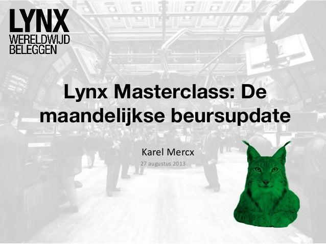 Lynx Masterclass: De maandelijkse beursupdate Karel Mercx 27 augustus 2013