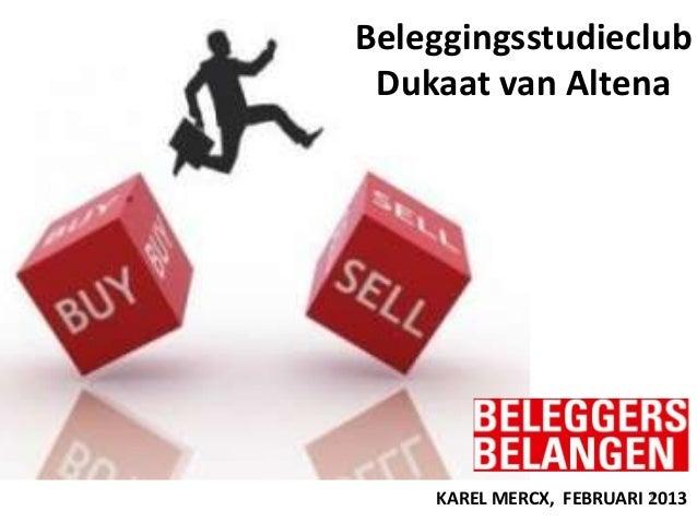 Beleggingsstudieclub Dukaat van Altena    KAREL MERCX, FEBRUARI 2013                          1