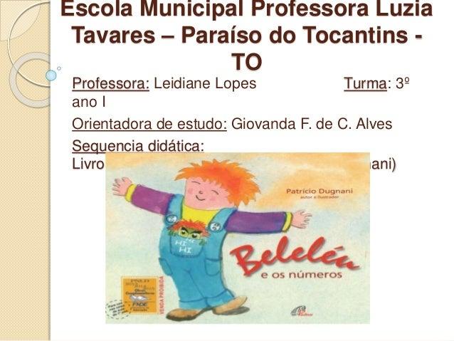 Escola Municipal Professora Luzia  Tavares – Paraíso do Tocantins -  TO  Professora: Leidiane Lopes Turma: 3º  ano I  Orie...