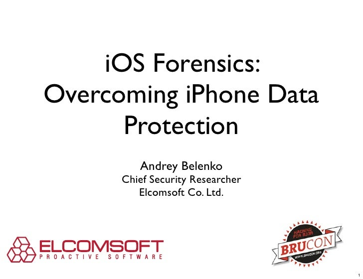 iOS Forensics:Overcoming iPhone Data      Protection         Andrey Belenko      Chief Security Researcher         Elcomso...