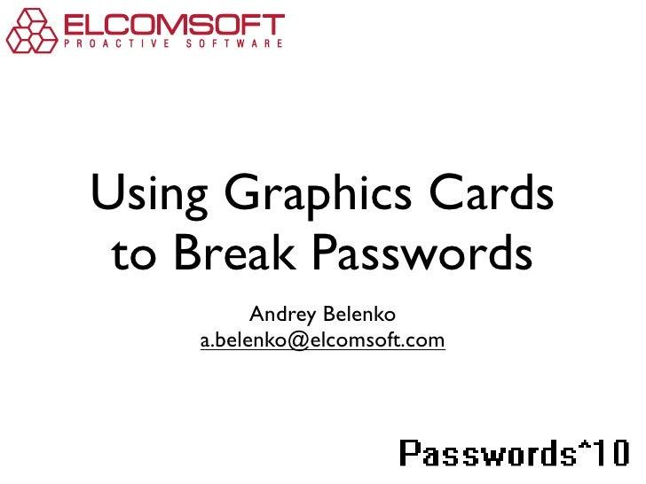 """Using Graphics Cards to Break Passwords          Andrey Belenko    a.belenko@elcomsoft.com                              !""""..."""