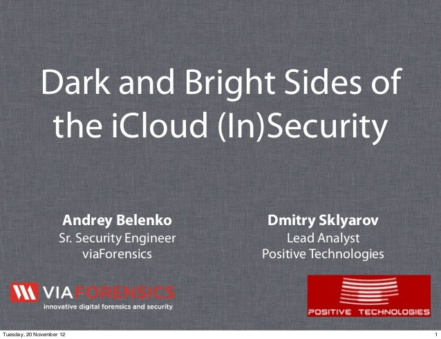 Dark and Bright Sides of              the iCloud (In)Security                      Andrey Belenko        Dmitry Sklyarov  ...