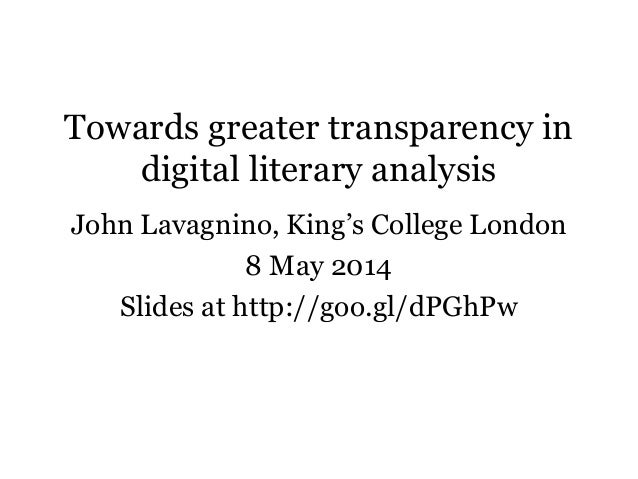 "Towards greater transparency in digital literary analysis John Lavagnino, King""s College London 8 May 2014 Slides at http:..."