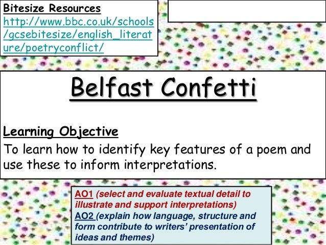 Bitesize Resourceshttp://www.bbc.co.uk/schools/gcsebitesize/english_literature/poetryconflict/            Belfast Confetti...