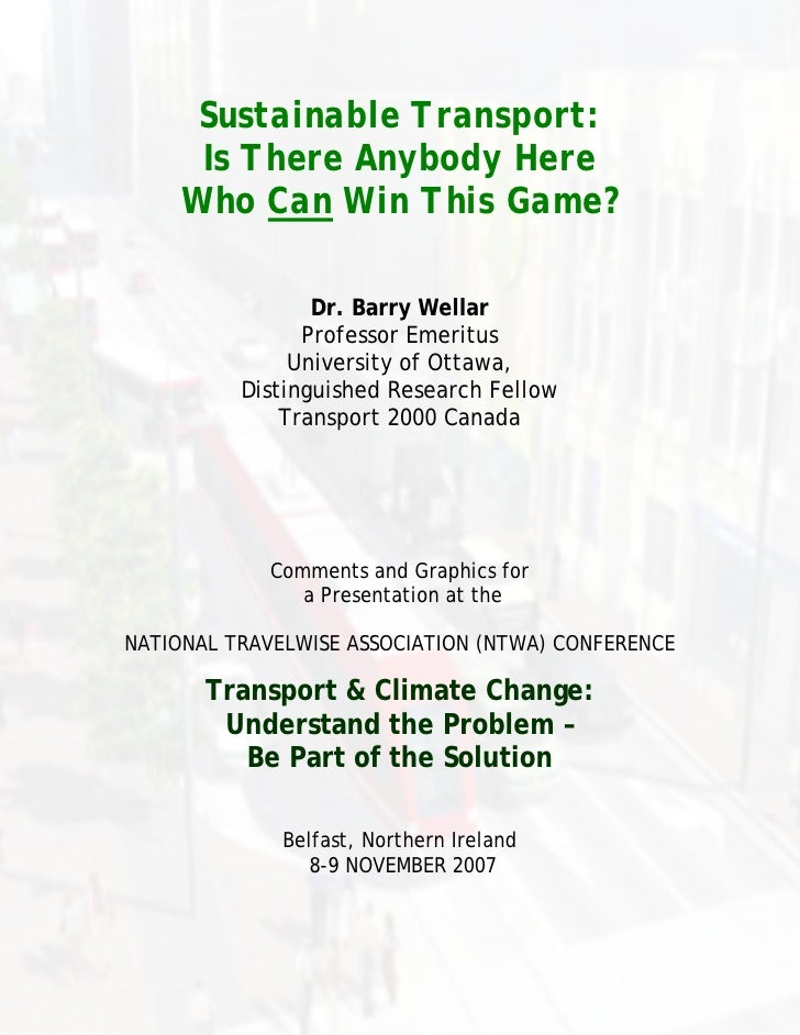 Sustainable Transport:       Is There Anybody Here      Who Can Win This Game?                   Dr. Barry Wellar         ...