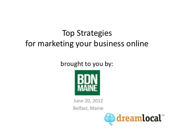 Top Strategiesfor marketing your business online         brought to you by:             June 20, 2012             Belfast,...
