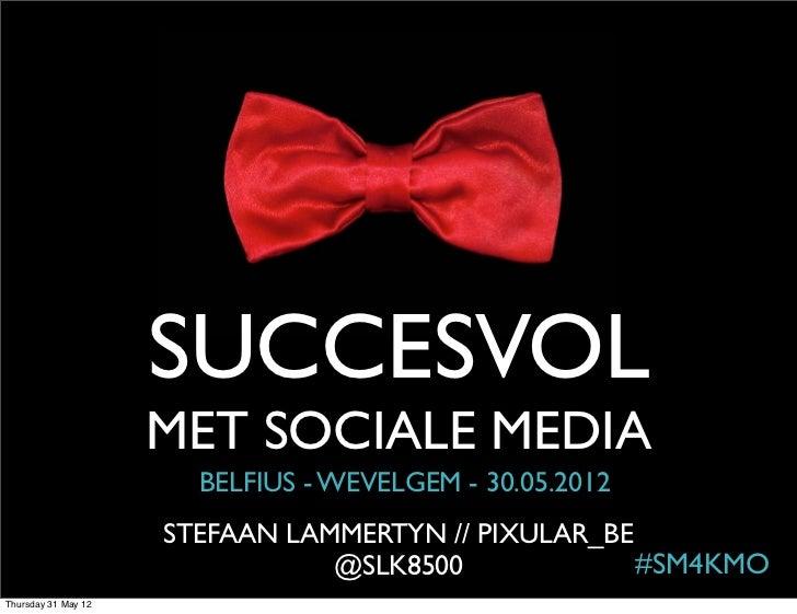 SUCCESVOL                     MET SOCIALE MEDIA                       BELFIUS - WEVELGEM - 30.05.2012                     ...