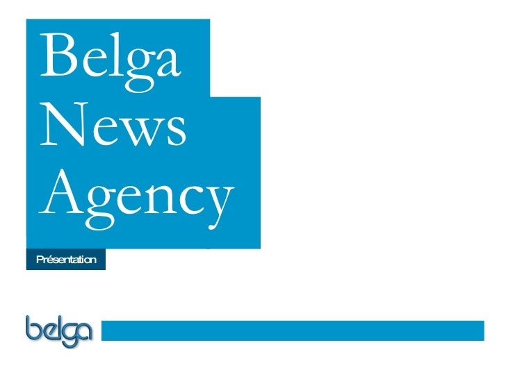 Belga News Agency Belga News Agency Présentation