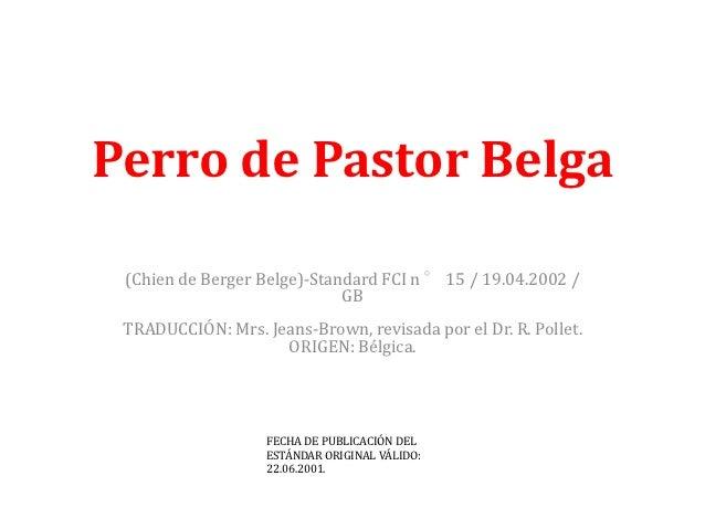 Perro de Pastor Belga (Chien de Berger Belge)-Standard FCI n ° 15 / 19.04.2002 /                             GB TRADUCCIÓN...