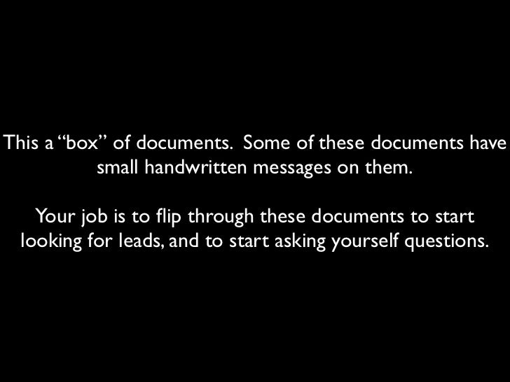 "This a ""box"" of documents. Some of these documents have           small handwritten messages on them.   Your job is to flip..."