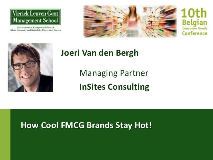 Joeri Van den Bergh             Managing Partner             InSites ConsultingHow Cool FMCG Brands Stay Hot!