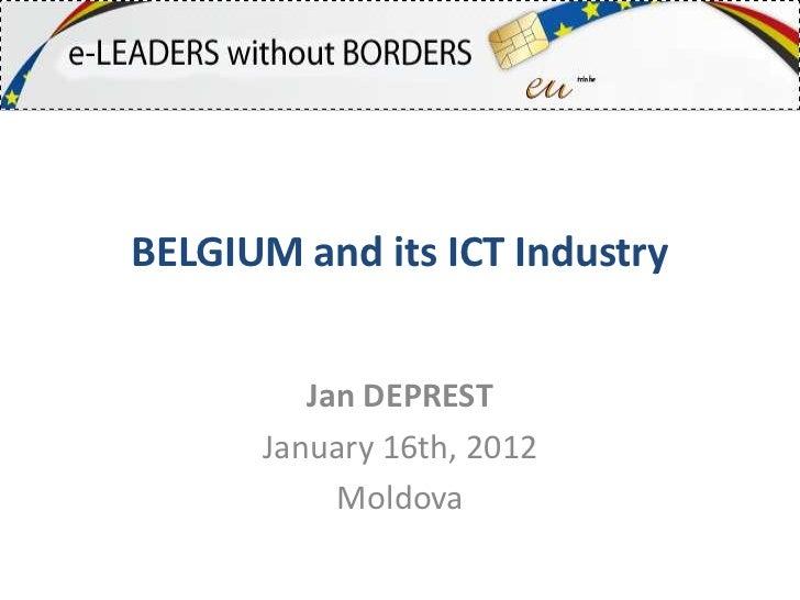 BELGIUM and its ICT Industry         Jan DEPREST      January 16th, 2012           Moldova