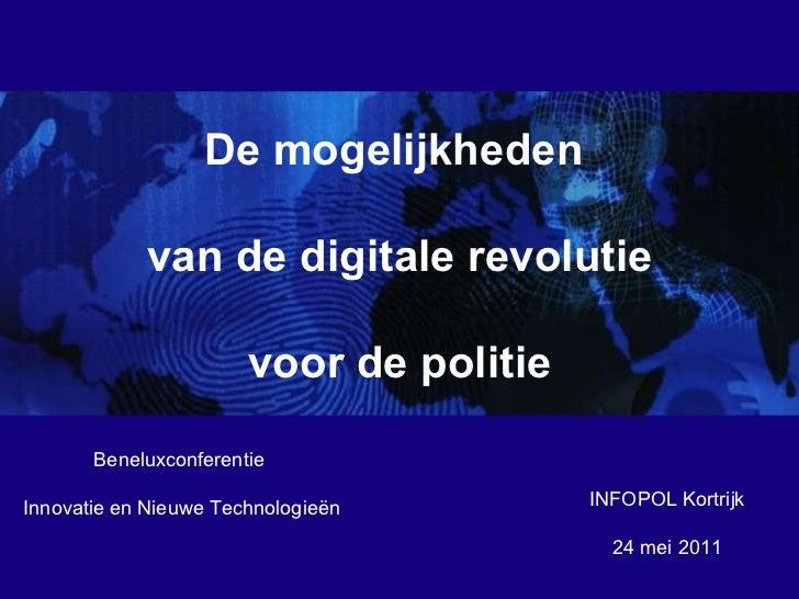 INFOPOL Kortrijk 24 mei 2011 De mogelijkheden  van de digitale revolutie voor de politie Beneluxconferentie  Innovatie en ...