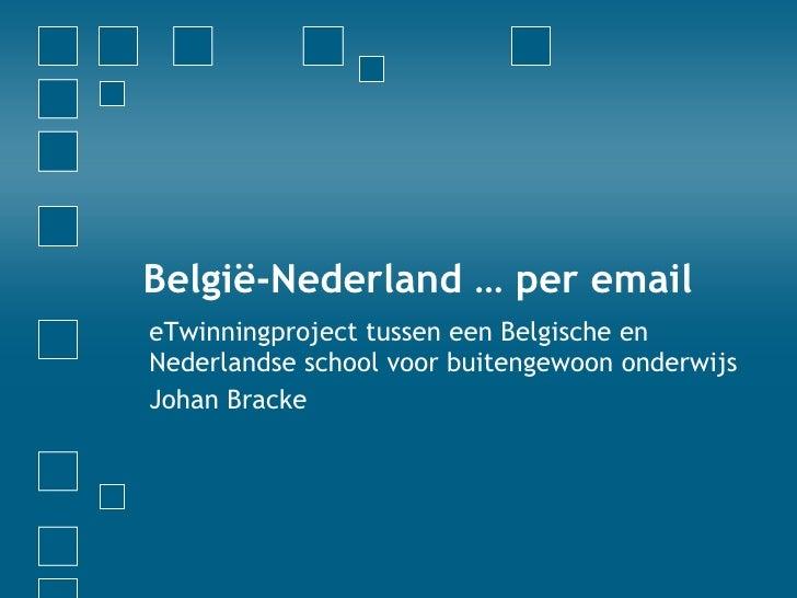 België-Nederland … per email eTwinningproject tussen een Belgische en Nederlandse school voor buitengewoon onderwijs Johan...