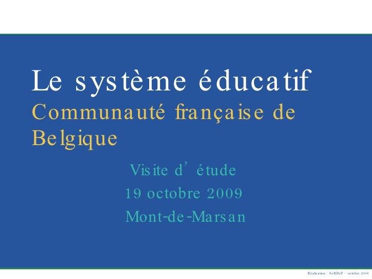 Le système éducatif  Communauté française de Belgique Visite d'étude  19 octobre 2009  Mont-de-Marsan