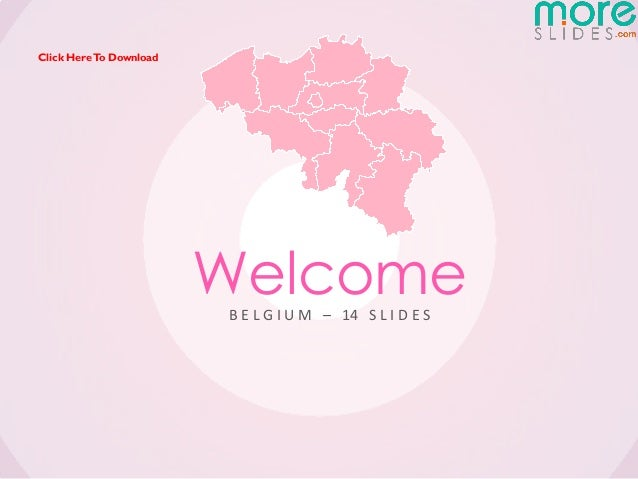 Click Here To Download                         Welcome                         B E L G I U M – 14 S L I D E S