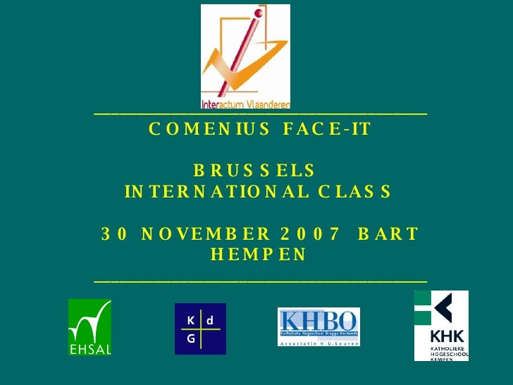 _______________________________________ COMENIUS FACE-IT BRUSSELS  INTERNATIONAL CLASS 30 NOVEMBER 2007 BART HEMPEN ______...