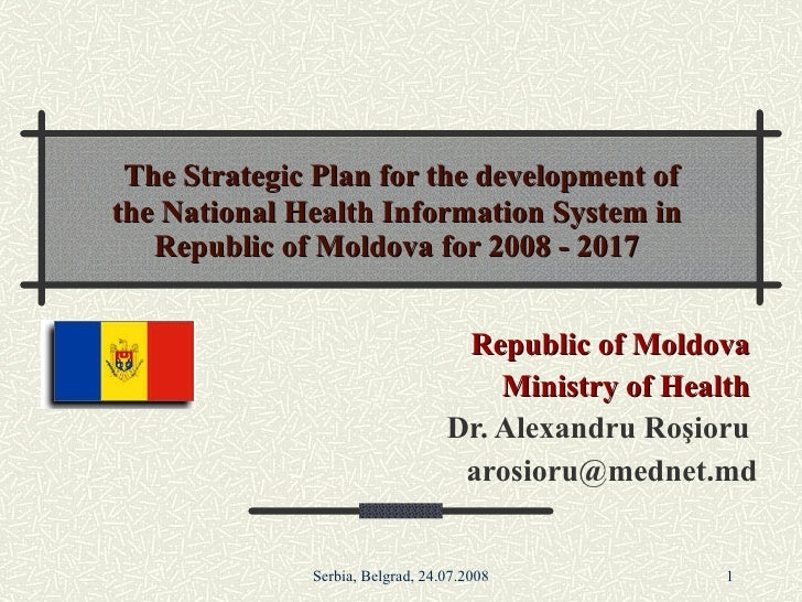 The Strategic Plan for the development of the National Health Information System in Republic of Moldova for 2008 - 2017 Re...