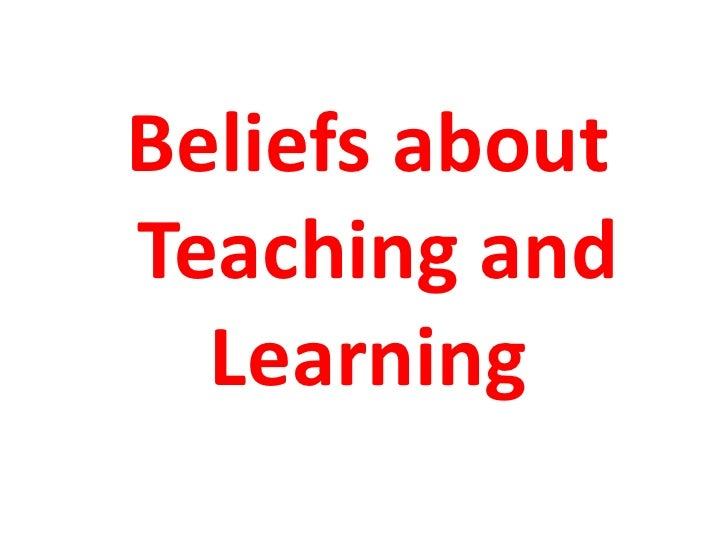 Beliefs aboutTeaching and  Learning