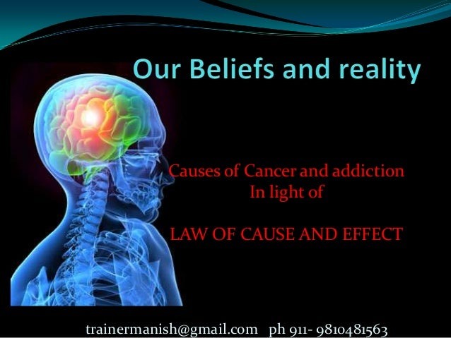 Causes of Cancer and addiction In light of LAW OF CAUSE AND EFFECT  trainermanish@gmail.com ph 911- 9810481563