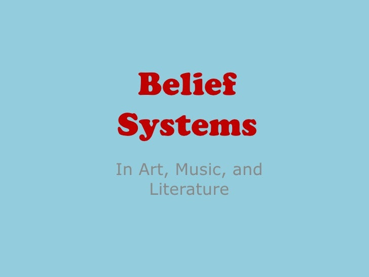 Belief Systems In Art, Music, and     Literature