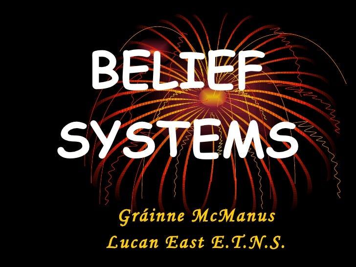 BELIEF SYSTEMS Gráinne McManus Lucan East E.T.N.S.