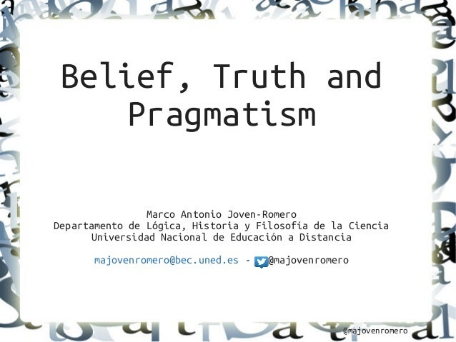 @majovenromero Belief, Truth and Pragmatism Marco Antonio Joven-Romero Departamento de Lógica, Historia y Filosofía de la ...