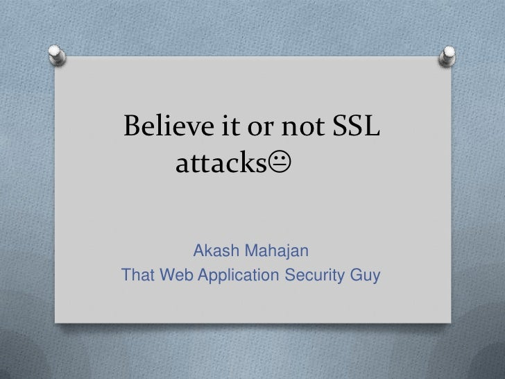Believe it or not SSL    attacks        Akash MahajanThat Web Application Security Guy