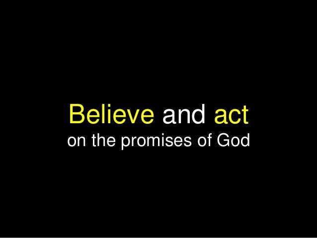 Believe and act on the promises of God