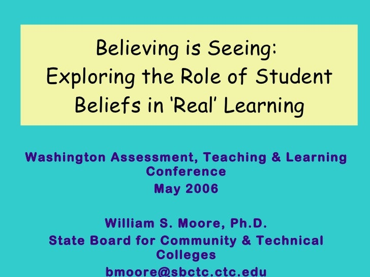 Believing is Seeing:  Exploring the Role of Student Beliefs in 'Real' Learning Washington Assessment, Teaching & Learning ...