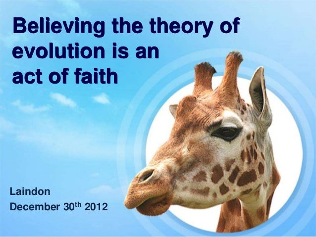 Believing the theory ofevolution is anact of faithLaindonDecember 30th 2012