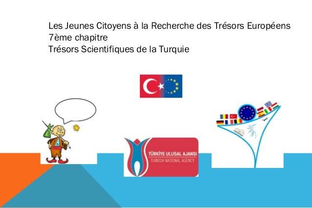 Les Jeunes Citoyens à la Recherche des Trésors Européens  7ème chapitre  Trésors Scientifiques de la Turquie