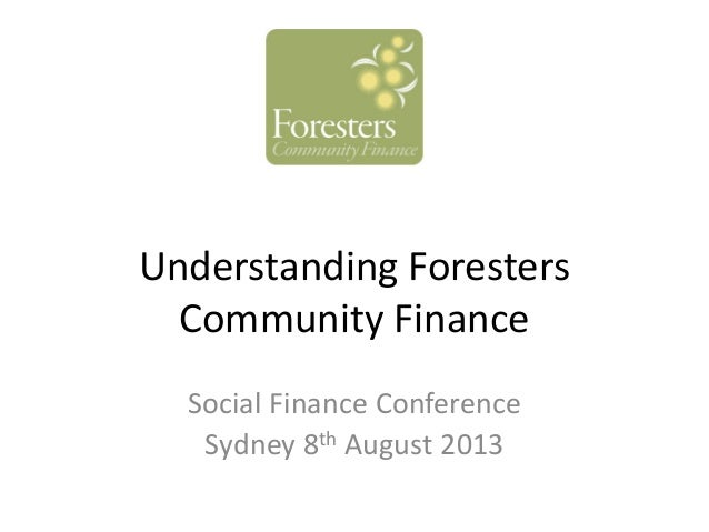 Understanding Foresters Community Finance Social Finance Conference Sydney 8th August 2013