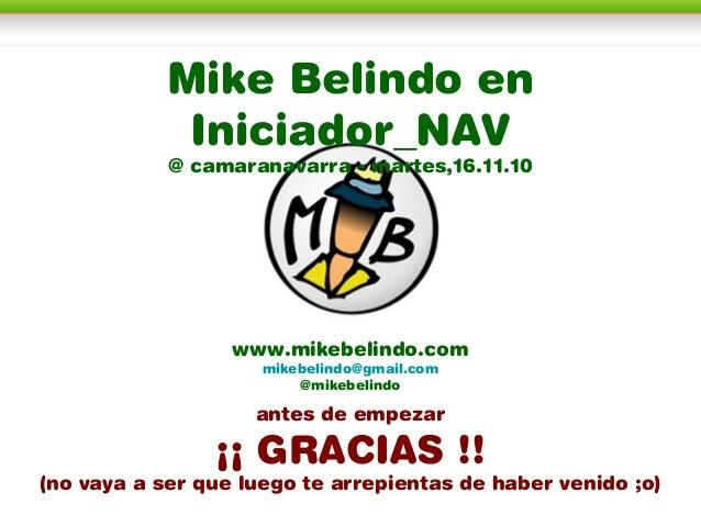 www.mikebelindo.com mikebelindo@gmail.com @mikebelindo antes de empezar ¡¡ GRACIAS !! (no vaya a ser que luego te arrepien...