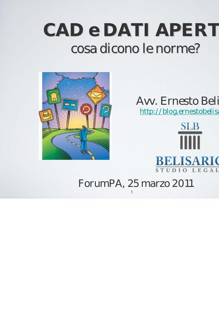 CAD e DATI APERTI  cosa dicono le norme?                 Avv. Ernesto Belisario                 http://blog.ernestobelisar...