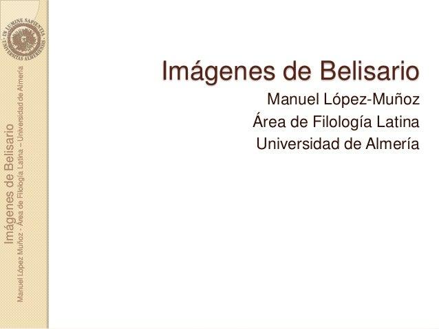 Imágenes de BelisarioManuel López Muñoz - Área de Filología Latina – Universidad de Almería                               ...