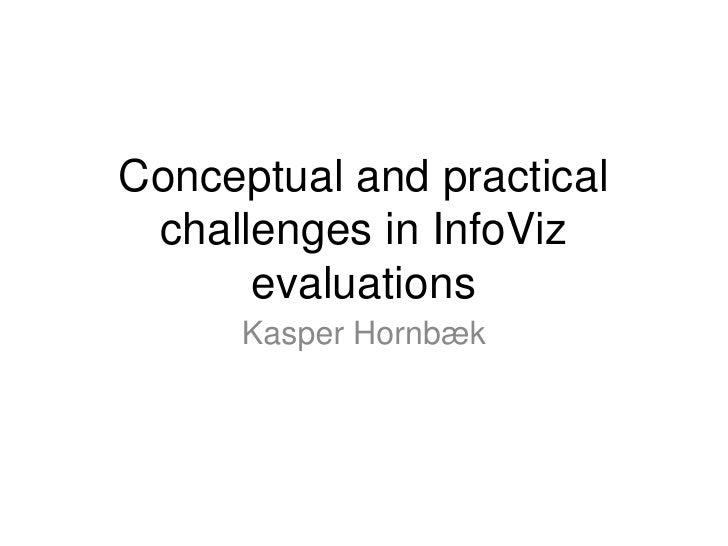 Conceptual and practical challenges in InfoViz evaluations<br />Kasper Hornbæk<br />