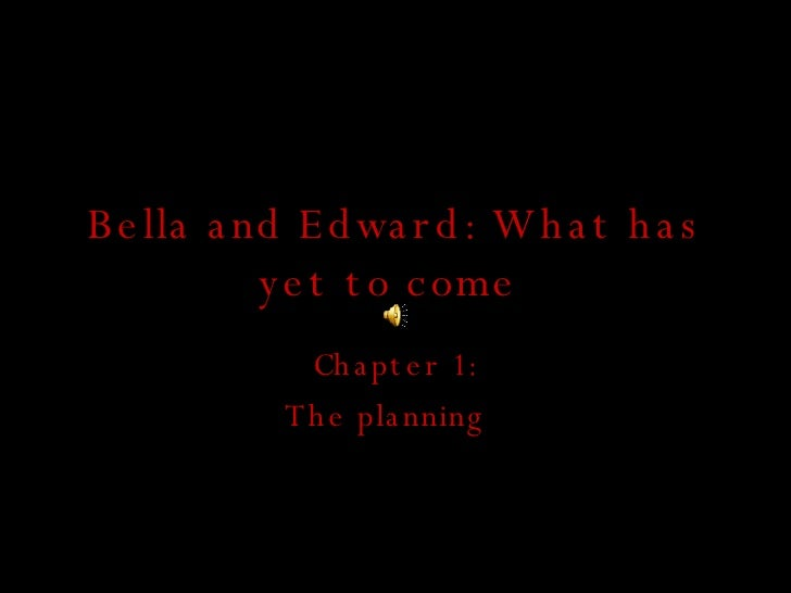 Bella and Edward: What has yet to come  Chapter 1: The planning
