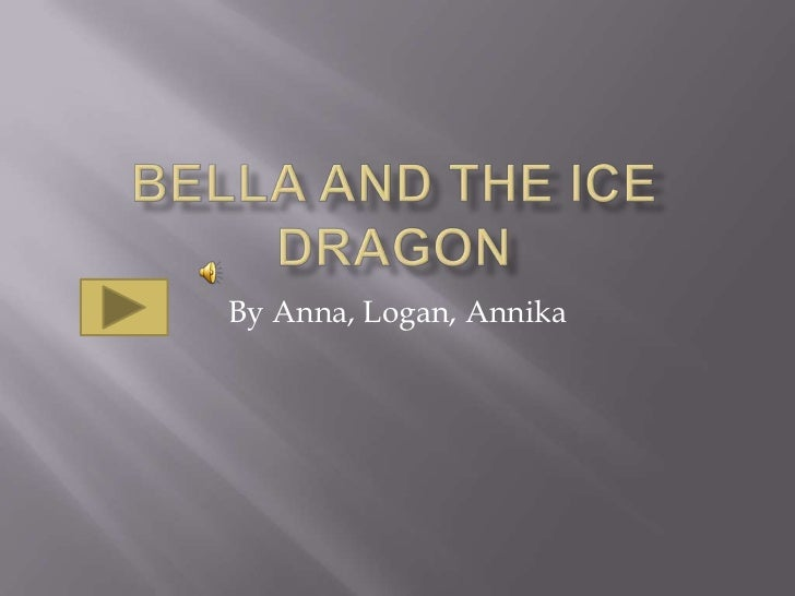 Bella and the Ice Dragon by Annika, Logan, and Anna