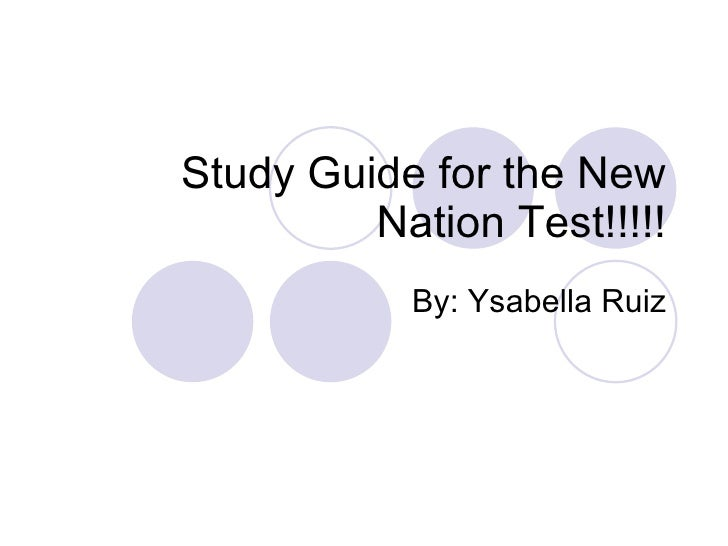 Study Guide for the New Nation Test!!!!! By: Ysabella Ruiz