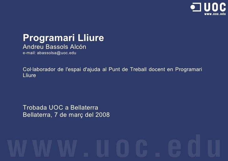 Programari Lliure Andreu Bassols Alcón e-mail: abassolsa@uoc.edu   Col·laborador de l'espai d'ajuda al Punt de Treball doc...
