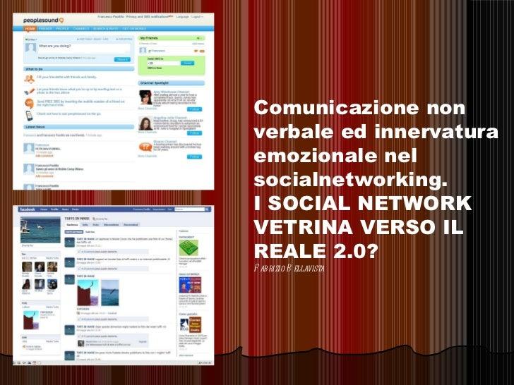 Comunicazione non verbale ed innervatura emozionale nel socialnetworking.  I SOCIAL NETWORK VETRINA VERSO IL REALE 2.0?   ...
