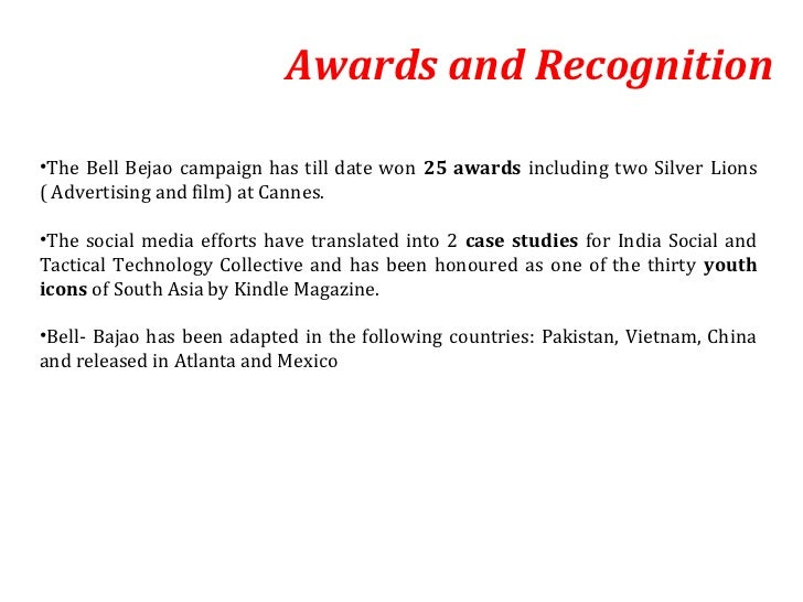 Awards and Recognition•The Bell Bejao campaign has till date won 25 awards including two Silver Lions( Advertising and fil...