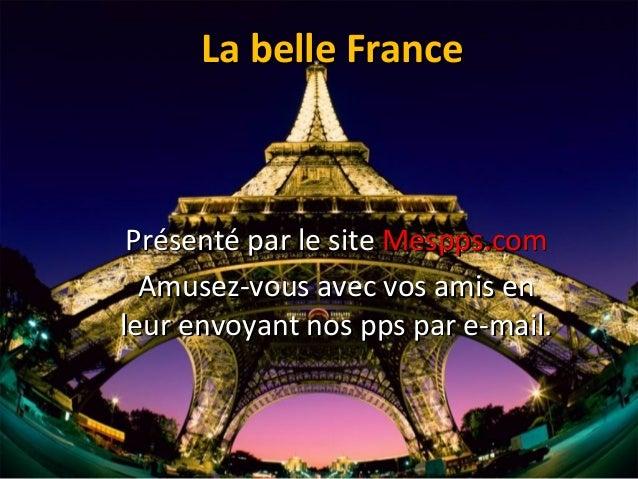 La belle FranceLa belle France Présenté par le sitePrésenté par le site Mespps.comMespps.com Amusez-vous avec vos amis enA...